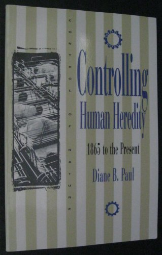 9780391039162: Controlling Human Heredity: 1865 To the Present (Control of Nature)