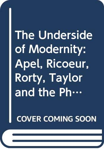 9780391039322: The Underside of Modernity: Apel, Ricoeur, Rorty, Taylor and the Philosophy of Liberation