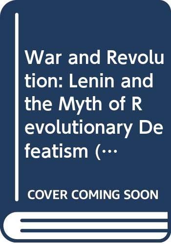 War and Revolution: Lenin and the Myth of Revolutionary Defeatism (Revolutionary Studies) (0391040022) by Draper, Hal; Haberkern, E.