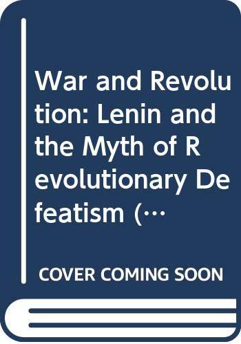 9780391040021: War and Revolution: Lenin and the Myth of Revolutionary Defeatism (Revolutionary Studies)
