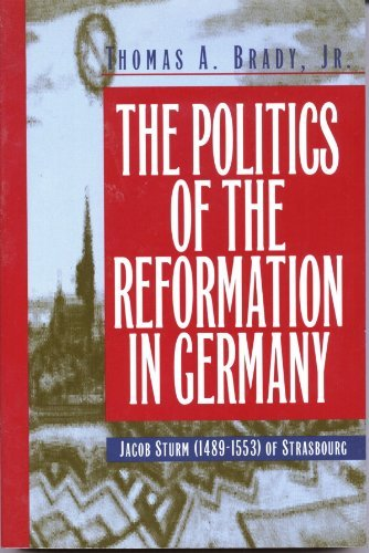 Politics of the Reformation In Germany: Brady, Thomas A