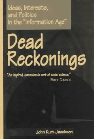 """Dead Reckonings: Ideas, Interests, and Politics in the """"Information Age"""": Jacobsen, John ..."""