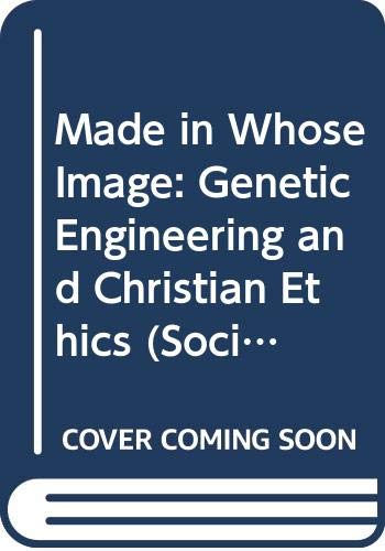 9780391040557: Made in Whose Image: Genetic Engineering and Christian Ethics (Society/Religion - Religion/Society Series)