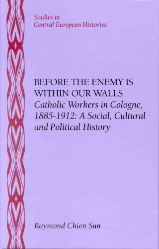 9780391040960: Before the Enemy Is Within Our Walls: Catholic Workers in Cologne, 1885-1912: A Social, Cultural and Political History (Studies in Central European Histories)