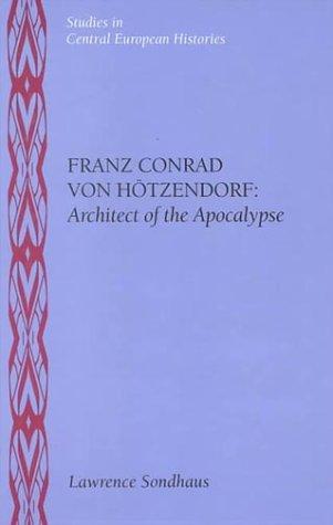 9780391040977: Franz Conrad Von Hotzendorf: Architect of the Apocalypse (Central European Histories) (Studies in Central European Histories)