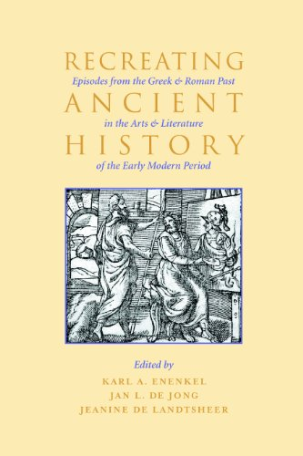 Recreating Ancient History: Episodes from the Greek and Roman Past in the Arts and Literature of ...