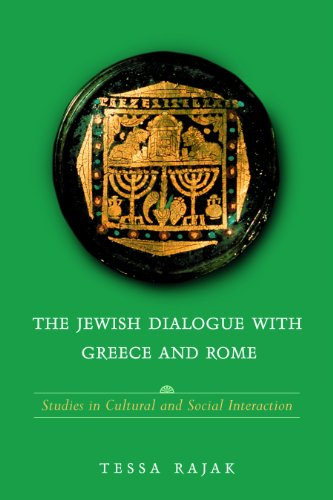 The Jewish Dialogue with Greece and Rome: Studies in Cultural and Social Interaction: Rajak, Tessa