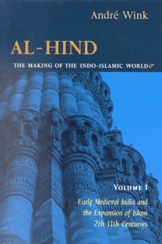 9780391041738: Al-Hind, the Making of the Indo-Islamic World: Early Medieval India and the Expansion of Islam 7Th-11th Centuries (Al-Hind: The Making of the Indo-Islamic World)