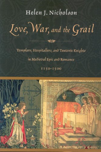 9780391042186: Love, War, and the Grail: Templars, Hospitallers, and Teutonic Knights in Medieval Epic and Romance 1150-1500