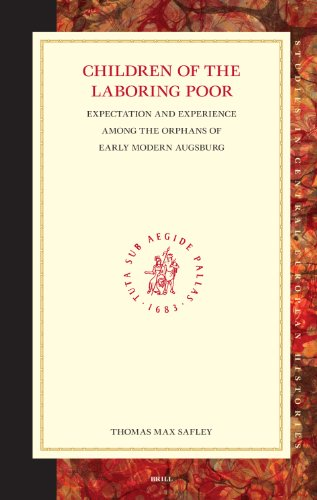Children of the Laboring Poor (Studies in Central European Histories): Thomas Max Safley