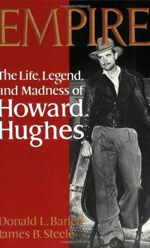 Empire: The Life, Legend, and Madness of Howard Hughes: Barrett, Donald L., Barlett, Donald L., ...