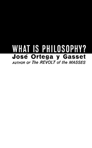 What Is Philosophy?: Ortega Y Gasset,