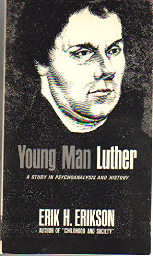 Young Man Luther: A Study in Psychoanalysis: Erik H. Erikson