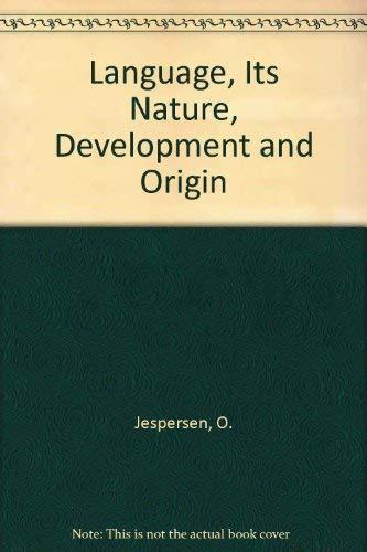 Language, Its Nature, Development and Origin: O. Jespersen