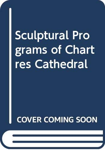 The Sculptural Programs of Chartres Cathedral: Christ,: Katzenellenbogen, Adolf