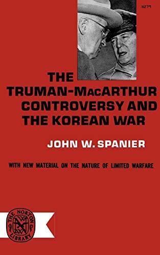 Truman-Macarthur Controversy and the Korean War (Norton: John W. Spanier