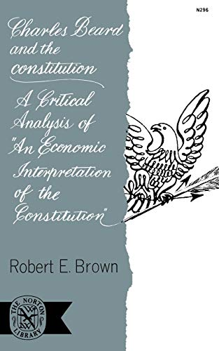 9780393002966: Charles Beard and the Constitution: A Critical Analysis of An Economic Interpretation of the Constitution