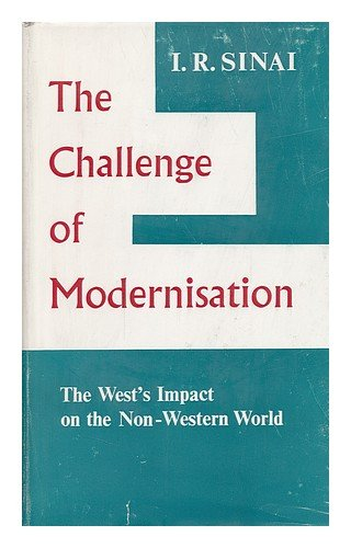 Challenge of Modernisation: The West's Impact on the Non-Western World: I. R. Sinai