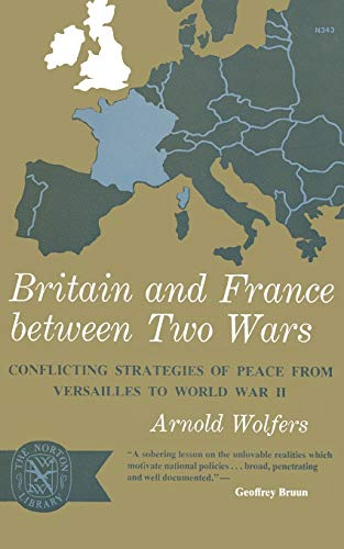 9780393003437: Britain and France between Two Wars: Conflicting Strategies of Peace from Versailles to World War II (Norton Library (Paperback))