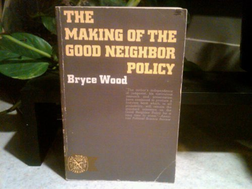 The making of the good neighbor policy: Bryce Wood