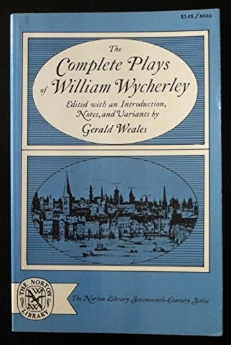 9780393004403: The complete plays of William Wycherley;: Love in a wood, The gentleman-dancing-master, The country-wife, The plain-dealer (The Norton library seventeenth-century series, N440)