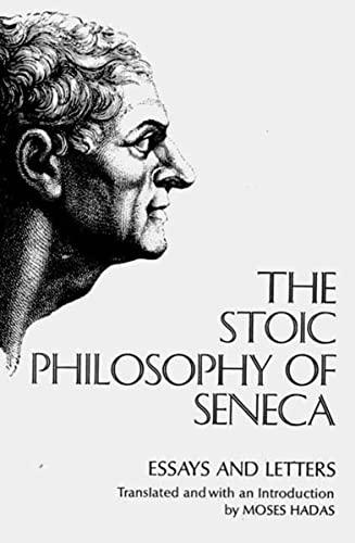 Stoic Philosophy of Seneca: Essays and Letters: Lucius Annaeus Seneca