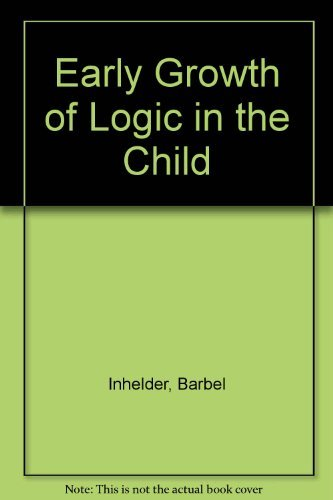 Early Growth of Logic in the Child: Jean Piaget; Barbel