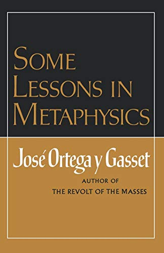 Some Lessons in Metaphysics: Jose Ortega y