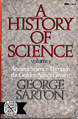 History of Science: Ancient Science Through the Golden Age of Greece (Volume 1) (v. 1): Sarton, ...