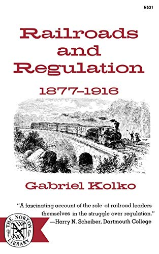 9780393005318: Railroads and Regulation- Eighteen Seventy-Seven to Nineteen Sixteen