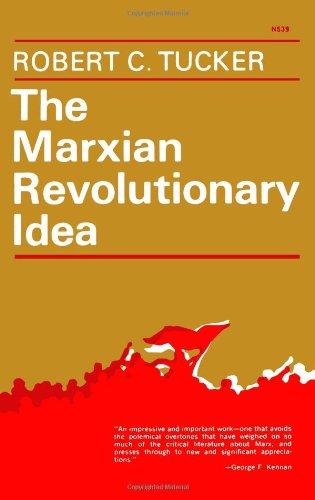 The Marxian Revolutionary Idea: Tucker, Robert C.