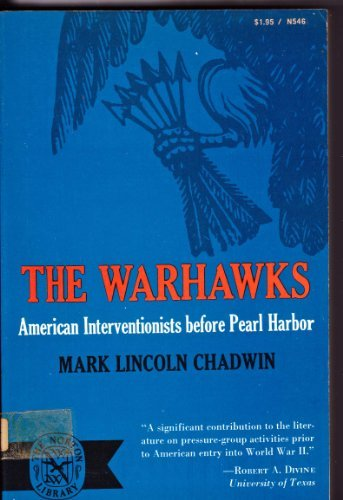 The Warhawks : American Interventionists before Pearl Harbor: Chadwin, Mark Lincoln