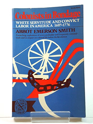Colonists in Bondage White Servitude and Convict: Abbot Emerson Smith