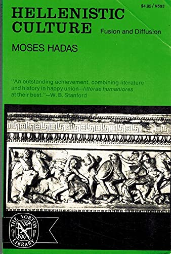 Hellenistic Culture: Fusion and Diffusion (The Norton library, N593) (0393005933) by Moses Hadas