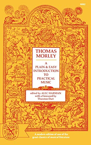 A Plain and Easy Introduction to Practical Music. (1597) Ed. by R. Alec Harman. Print on demand p...