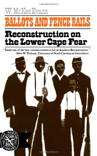 9780393007114: Ballots and Fence Rails: Reconstruction on the Lower Cape Fear (Norton Library)
