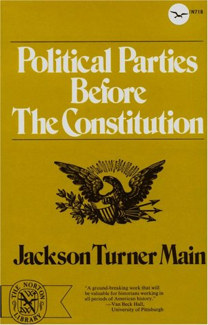 Political Parties Before the Constitution (Norton Library): Main, Jackson Turner