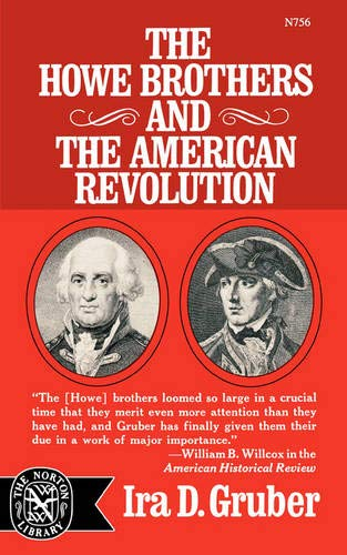 Howe Brothers and the American Revolution (The Norton library): Ira D. Gruber