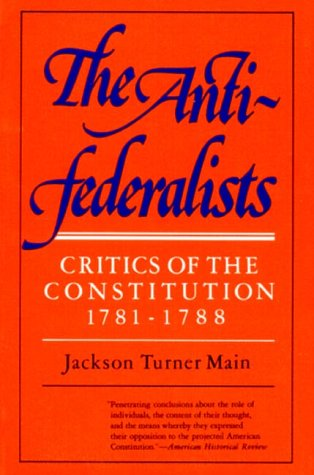 The Anti Federalists: Critics of the Constitution,: Main, Jackson Turner