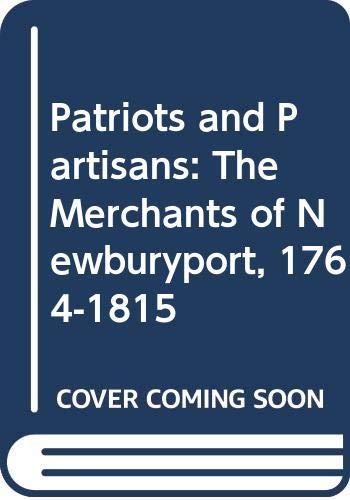 9780393007862: Patriots and Partisans: The Merchants of Newburyport, 1764-1815 (The Norton library)