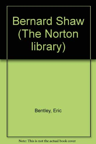 Bernard Shaw (The Norton library ; N818): Bentley, Eric
