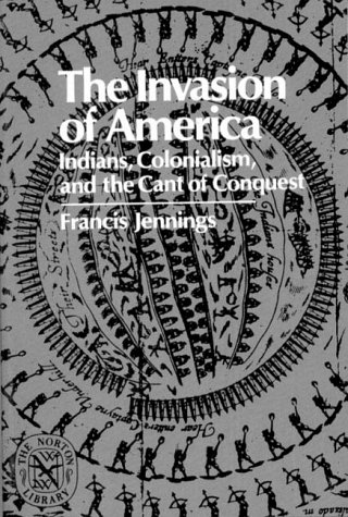 9780393008302: The Invasion of America: Indians, Colonialism, and the Cant of Conquest (Norton Library)