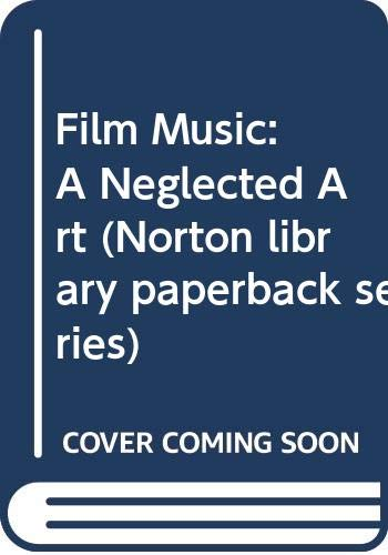 9780393008623: Film Music: A Neglected Art (Norton library paperback series)