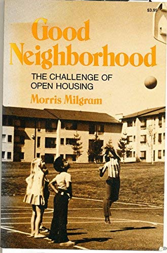 Good Neighborhood: The Challenge of Open Housing: Milgram, Morris