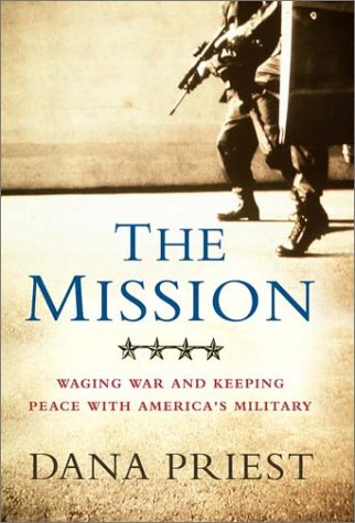 The Mission: Waging War and Keeping Peace: Dana Priest
