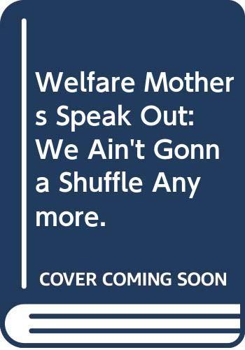 Welfare Mothers Speak Out: We Ain't Gonna: Milwaukee County Welfare