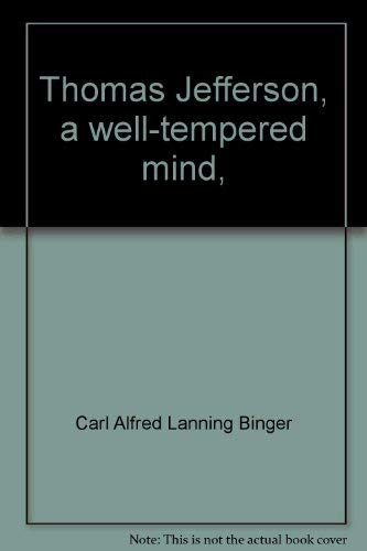 Thomas Jefferson a Well-Tempered Mind: Binger, Carl
