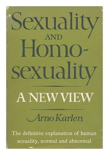 Sexuality and Homosexuality: A New View: Karlen, Arno