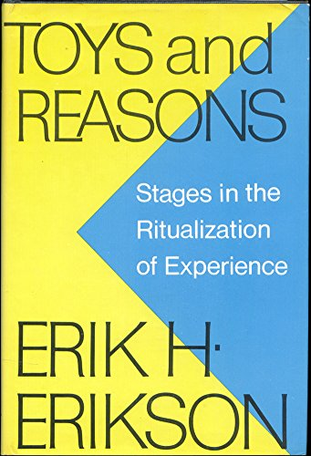 Toys and Reasons: Stages in the Ritualization: Erikson, Erik H.