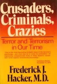Crusaders, Criminals, Crazies : Terror and Terrorism: Frederick J. Hacker